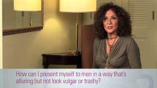 Dating advice for Women: How to look alluring, but not vulgar or trashy?
