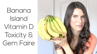 Banana Island, Vitamin D Toxicity & Gem Faire