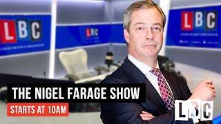 The Nigel Farage Show: 9th June 2019 - LBC