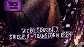 Adobe Premiere Pro CS6 Tutorial - Video Spiegeln Drehen Transformieren