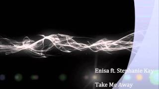 Enisa ft. Stephanie Kay - Take Me Away