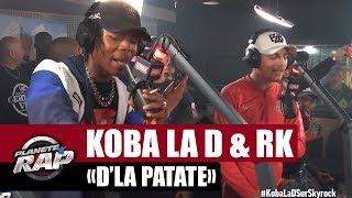 """Koba LaD & RK   Freestyle """"D'la Patate"""" #PlanèteRap"""