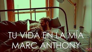 Marc Anthony - Tu Vida En La Mía (Letra)
