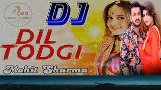 MOHIT SHARMA ! DJ REMIX SONG ! DIL TODGI ! Sonika Singh ! Vinod Gadli ! New Haryanvi Song 2019