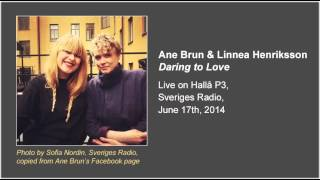 Ane Brun & Linnea Henriksson - Daring to Love (Live on Hallå P3, audio only)