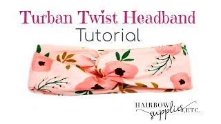 Twist Turban Headband Tutorial - DIY Baby Head Wrap - Hairbow Supplies, Etc.