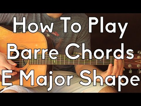 How To Play Barre Chords On Acoustic Guitar - E Shape - Guitar Lesson - Bar Chords