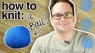 "How to ""Knit"" a Ball for Beginners"