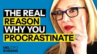 The Reason You Procrastinate (It's Not What You Think) | Mel Robbins