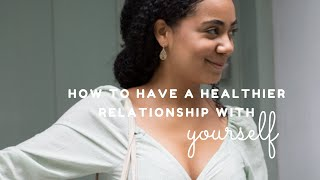 How To Build A Strong & Healthy Relationship With Yourself