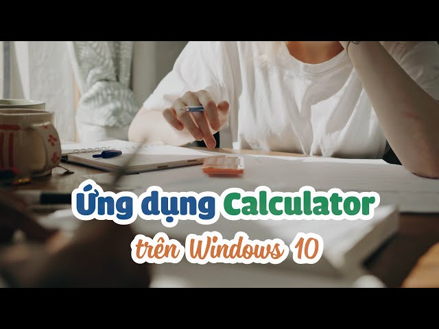 Ứng dụng Calculator trên Windows
