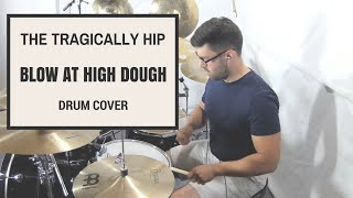 The Tragically Hip - Blow at High Dough Drum Cover