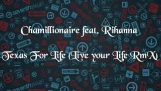 Chamillionaire feat. Rihanna - Texas Fo Life (Live your Life Remix)