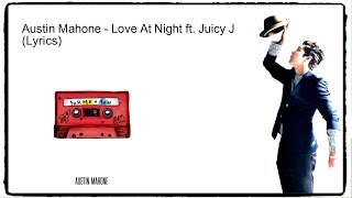 Austin Mahone - Love At Night ft. Juicy J (lyrics)