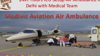 Air Ambulance Services from Guwahati to Delhi by Medivic