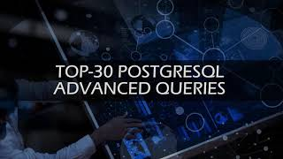 Ultimate List of TOP-30 PostgreSQL ADVANCED Queries Any Developer Should Learn