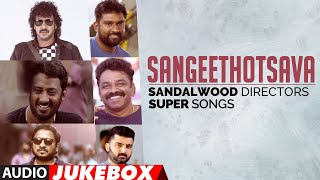 Sangeethaotsava - Sandalwood Directors Super Songs Jukebox | Latest Kannada Hit Songs
