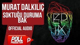 Murat Dalkılıç - Soktuğu Duruma Bak - (Official Audio)