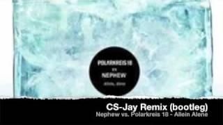 Nephew Vs. Polarkreis 18   Allein Alene   CS Jay Remix (bootleg)