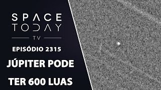 JÚPITER PODE TER 600 LUAS | SPACE TODAY TV EP2315