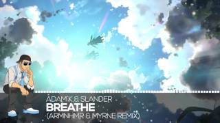 【Future】Adam K & Slander - Breathe (ARMNHMR & Myrne Remix)
