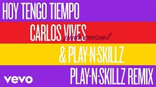 Carlos Vives, Play N Skillz   Hoy Tengo Tiempo (Pinta Sensual Play N Skillz Remix   Audio)