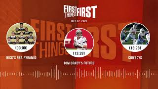 Nick's NBA Pyramid, Tom Brady's future, Cowboys | FIRST THINGS FIRST audio podcast (7.22.21)