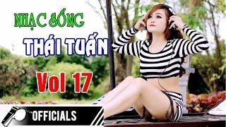 nhac-song-thai-tuan-vol-17-nhac-song-bolero-remix-cuc-hay-nhac-song-remix-hay-nhat-qua-dat