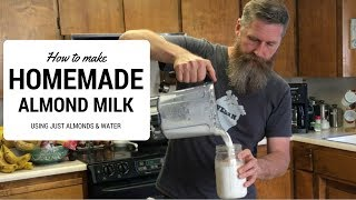 How to Make Homemade Almond Milk (using just almonds & water)