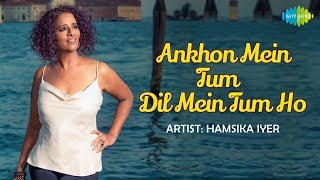 #StayHome Covers | Aankhon Mein Tum | Hamsika Iyer | Artist Sings From Home During Lock-Down