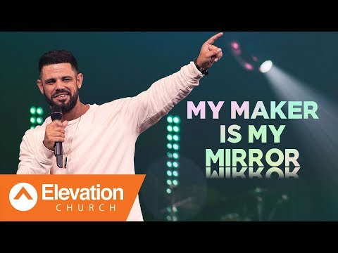 My Maker Is My Mirror | Pastor Steven Furtick