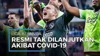 Resmi, Liga Belanda Musim 2019-2020 Tak Dilanjutkan, Ajax Dikabarkan Gagal Juara