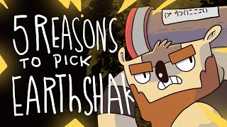 5 REASONS TO PICK EARTHSHAKER