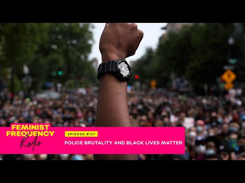 Police Brutality and Black Lives Matter | Feminist Frequency Radio