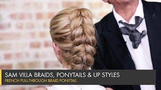 French Pull-Through Braid Ponytail | Sam Villa