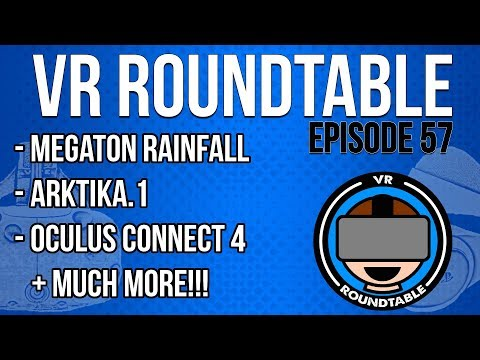 VR Roundtable - Episode 57 (Megaton Rainfall, Arktika.1, Oculus Connect 4 + much more!)
