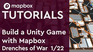 Build a Unity 3D game with Mapbox (1/22) 1 Intro to Mapbox and Drenches of War