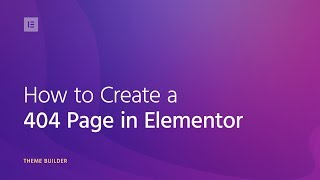 How to Create a 404 Page Template in WordPress using Elementor's Theme Builder