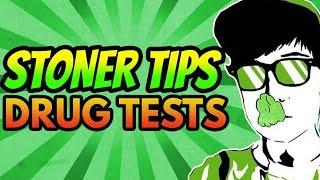 Stoner Tips - PASSING A DRUG TEST