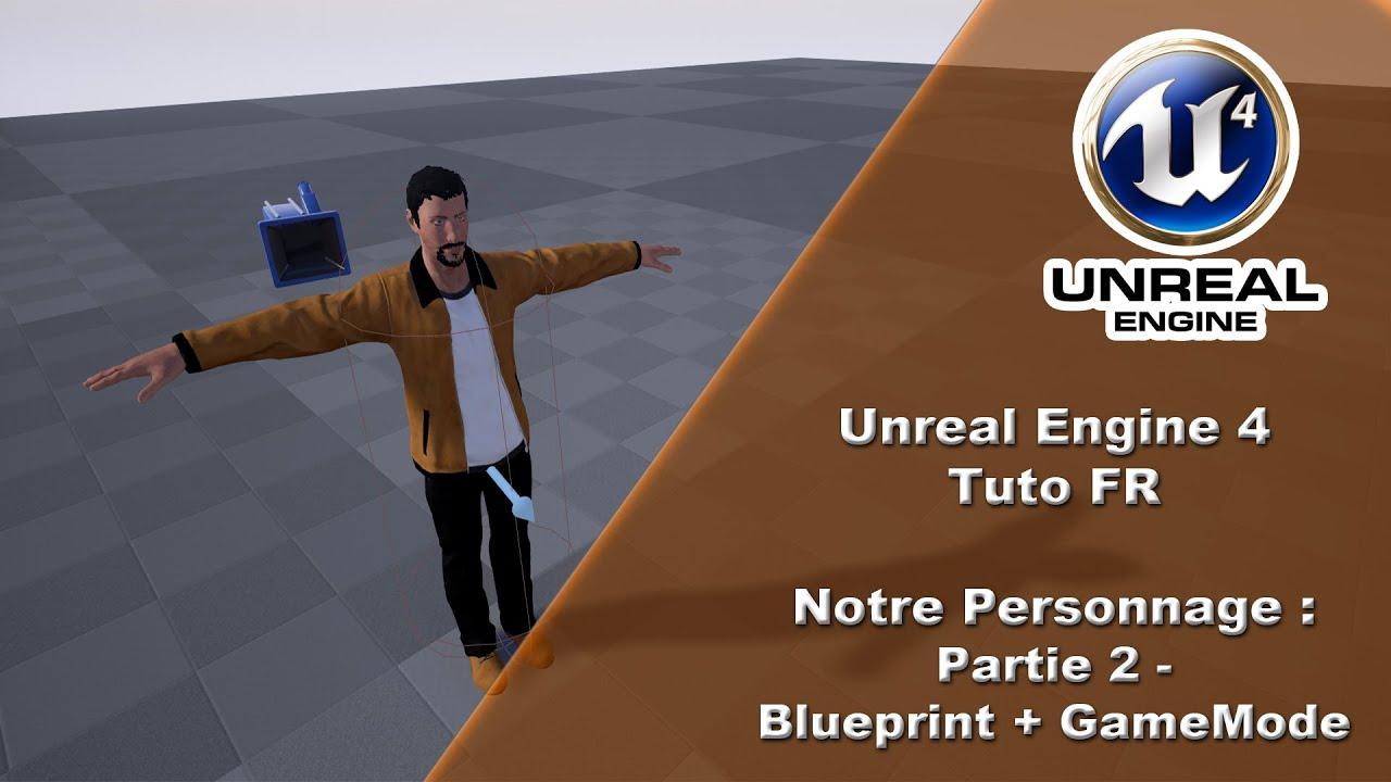 [UE4 TUTO FR] Personnage - Blueprint + GameMode (Partie 2)