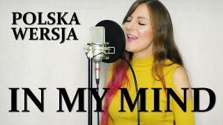 IN MY MIND   Dynoro & Gigi D'Agostino POLSKA WERSJA | PO POLSKU | POLISH VERSION By Kasia Staszewska