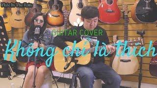 Không Chỉ Là Thích (不仅仅是喜欢) ❄ ♪ Tôn Ngữ Trại; Tiêu Toàn ♫ Guitar Cover