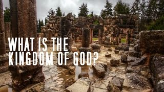 What is the Kingdom of God? Why did Jesus talk about it so much?