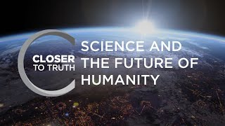 Science and the Future of Humanity | Episode 1713 | Closer To Truth