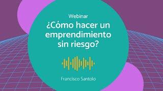 Webinar: ¿Cómo hacer un emprendimiento sin riesgo?