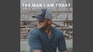 Dylan Wolfe The Man I Am Today