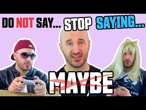 """Stop Saying: """"Maybe"""""""
