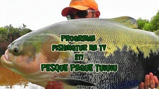 Programa Fishingtur na tv 217 - Pesque Pague Tuiuiu