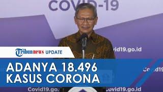Pemerintah Umumkan Adanya 18.496 Kasus Corona di Tanah Air, Bertambah 486 Kasus dari Kemarin
