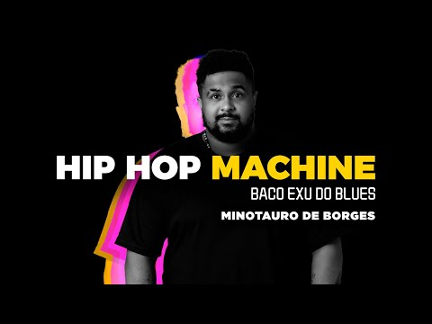 Hip Hop Machine #6 - Baco Exu Do Blues - Minotauro De Borges